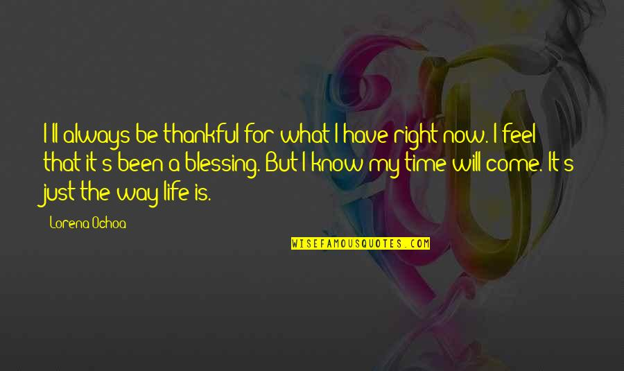 Wise Deep Short Quotes By Lorena Ochoa: I'll always be thankful for what I have