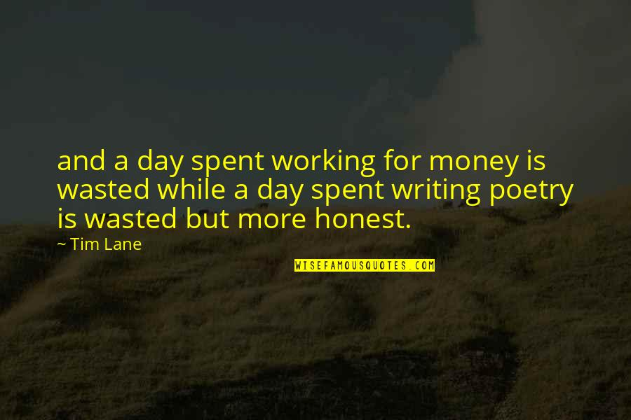 Wise Deep Short Quotes By Tim Lane: and a day spent working for money is