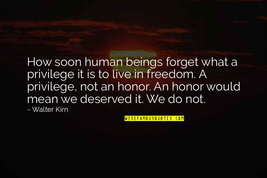 Wise Deep Short Quotes By Walter Kirn: How soon human beings forget what a privilege