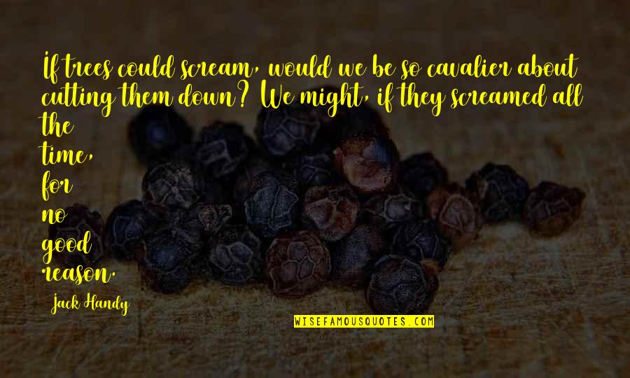 Wise Investor Quotes By Jack Handy: If trees could scream, would we be so