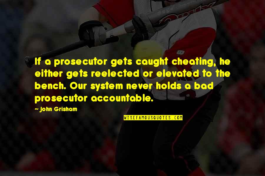 Wise Investor Quotes By John Grisham: If a prosecutor gets caught cheating, he either