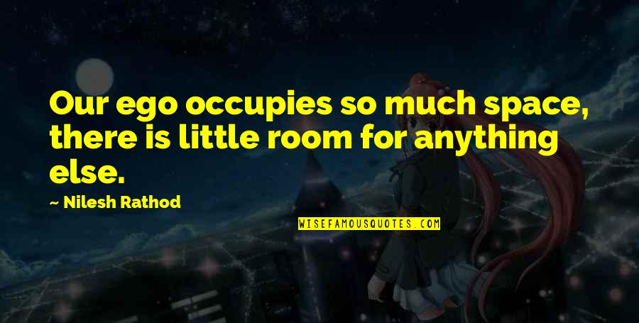 Wise Investor Quotes By Nilesh Rathod: Our ego occupies so much space, there is