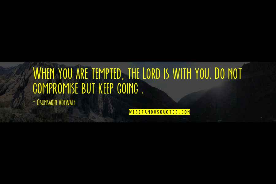 Wise Investor Quotes By Osunsakin Adewale: When you are tempted, the Lord is with
