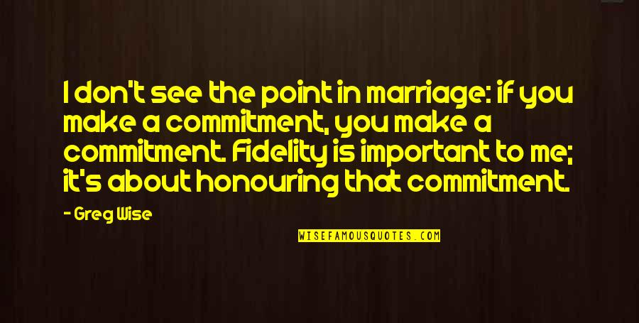 Wise Marriage Quotes By Greg Wise: I don't see the point in marriage: if