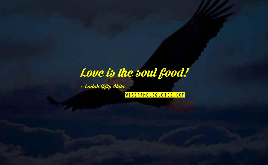 Wise Marriage Quotes By Lailah Gifty Akita: Love is the soul food!
