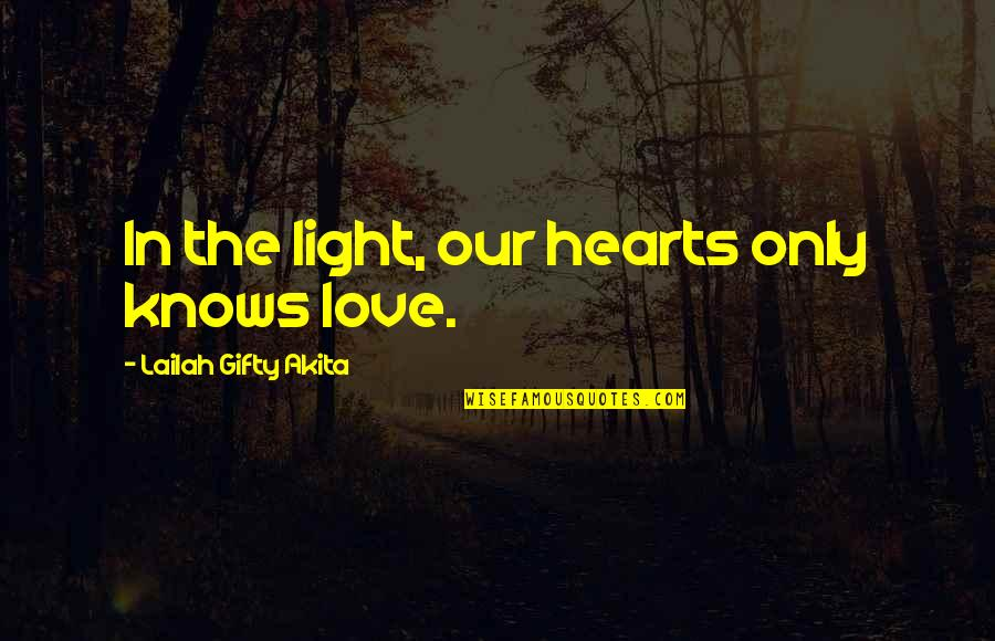 Wise Marriage Quotes By Lailah Gifty Akita: In the light, our hearts only knows love.