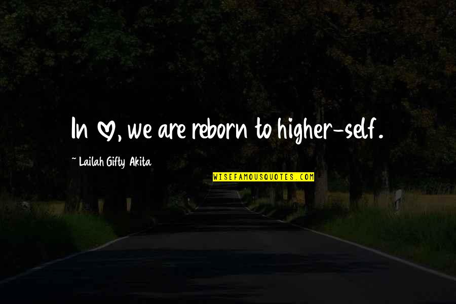 Wise Marriage Quotes By Lailah Gifty Akita: In love, we are reborn to higher-self.
