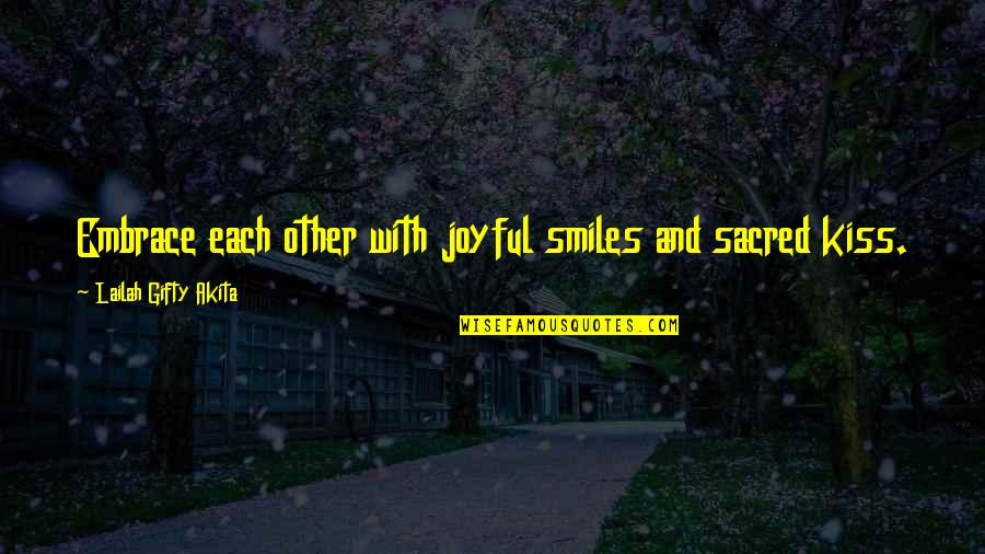 Wise Marriage Quotes By Lailah Gifty Akita: Embrace each other with joyful smiles and sacred