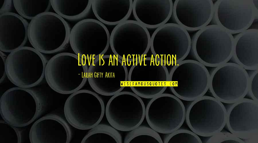 Wise Marriage Quotes By Lailah Gifty Akita: Love is an active action.