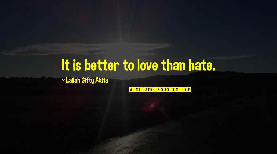 Wise Marriage Quotes By Lailah Gifty Akita: It is better to love than hate.