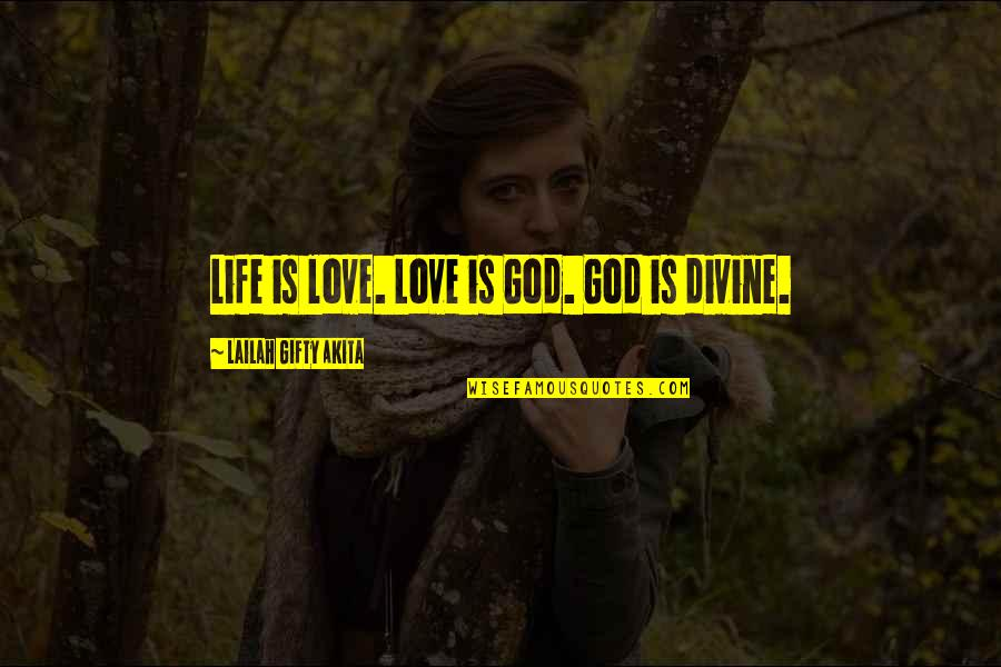 Wise Marriage Quotes By Lailah Gifty Akita: Life is love. Love is God. God is
