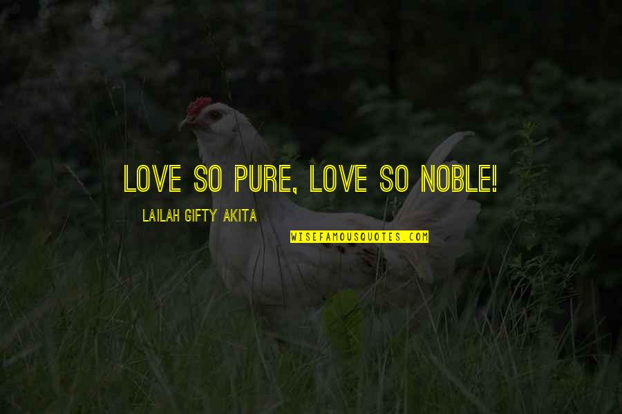 Wise Marriage Quotes By Lailah Gifty Akita: Love so pure, love so noble!