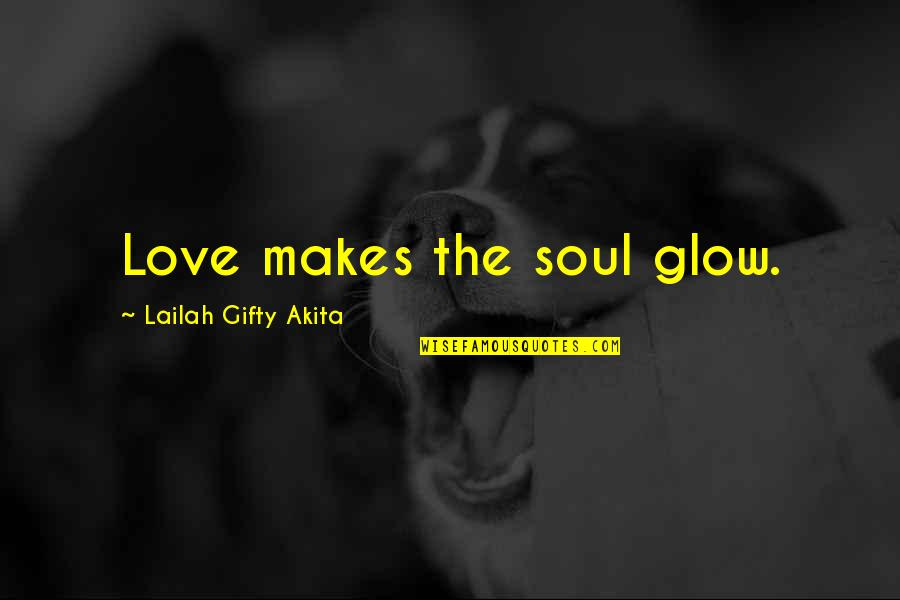 Wise Marriage Quotes By Lailah Gifty Akita: Love makes the soul glow.