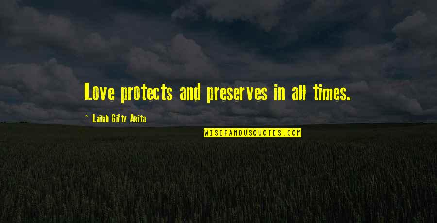 Wise Marriage Quotes By Lailah Gifty Akita: Love protects and preserves in all times.