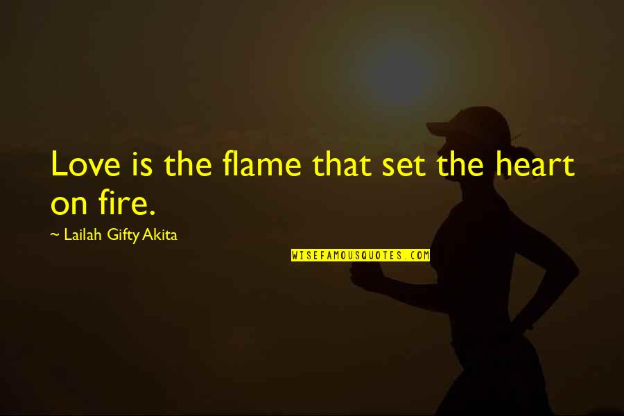 Wise Marriage Quotes By Lailah Gifty Akita: Love is the flame that set the heart