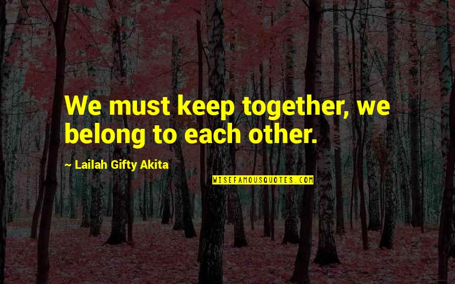 Wise Marriage Quotes By Lailah Gifty Akita: We must keep together, we belong to each