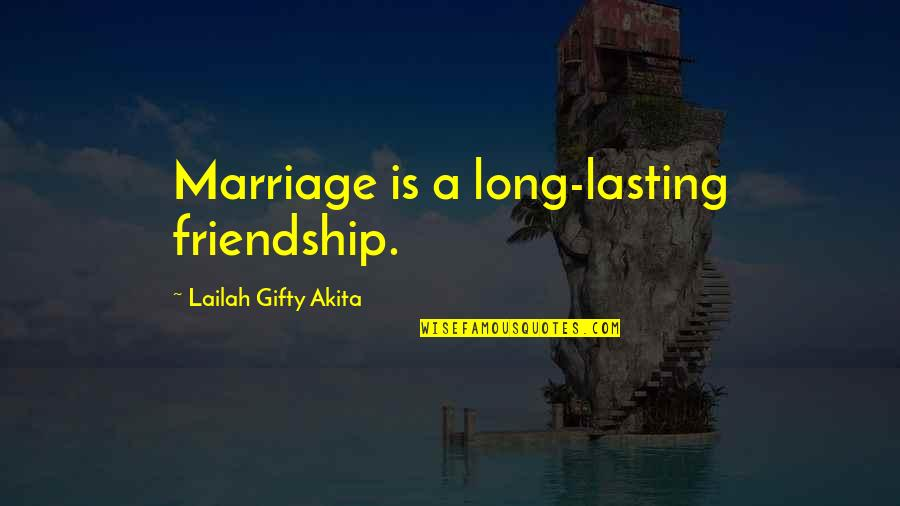 Wise Marriage Quotes By Lailah Gifty Akita: Marriage is a long-lasting friendship.