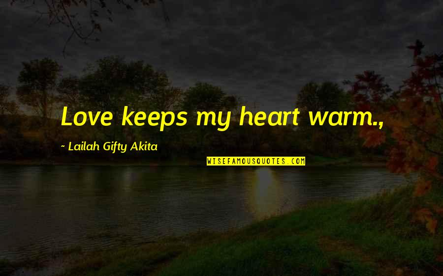 Wise Marriage Quotes By Lailah Gifty Akita: Love keeps my heart warm.,