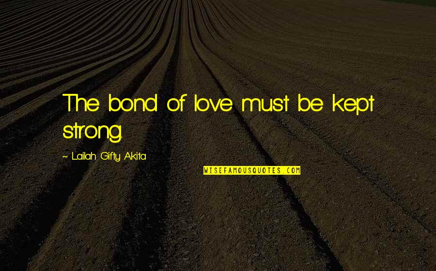 Wise Marriage Quotes By Lailah Gifty Akita: The bond of love must be kept strong.