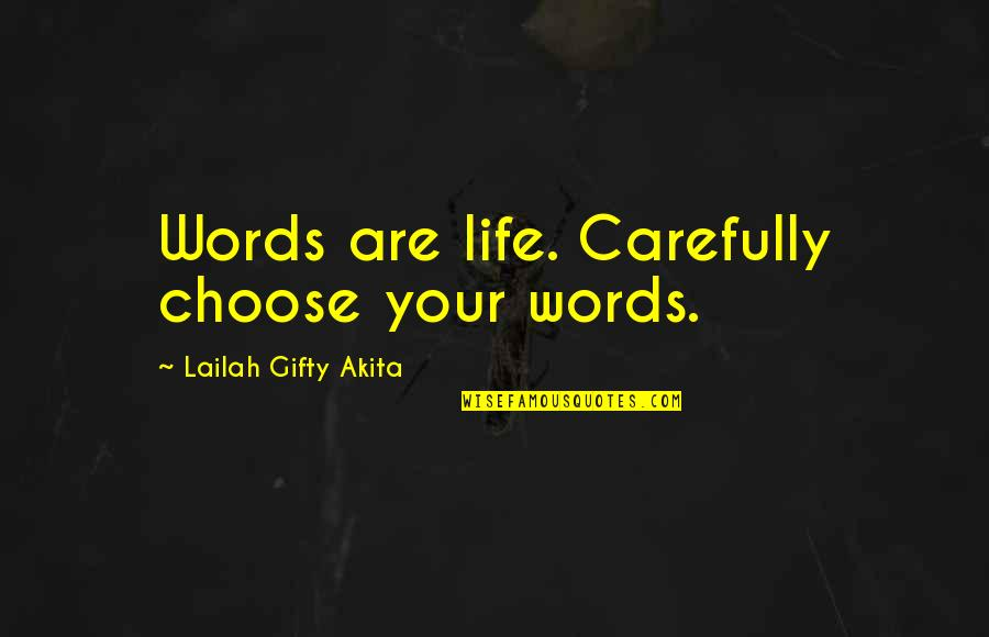 Wise Quotes Nd Quotes By Lailah Gifty Akita: Words are life. Carefully choose your words.