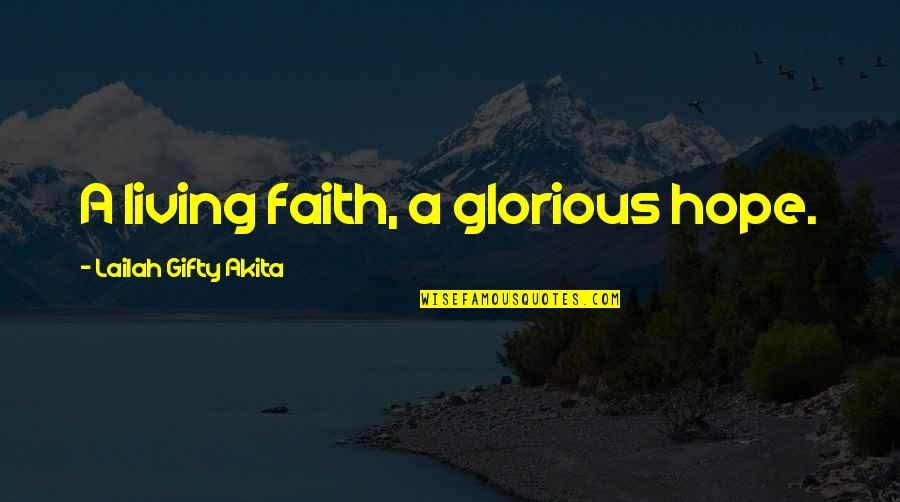 Wise Quotes Nd Quotes By Lailah Gifty Akita: A living faith, a glorious hope.