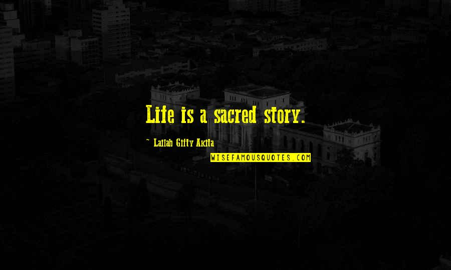 Wise Quotes Nd Quotes By Lailah Gifty Akita: Life is a sacred story.