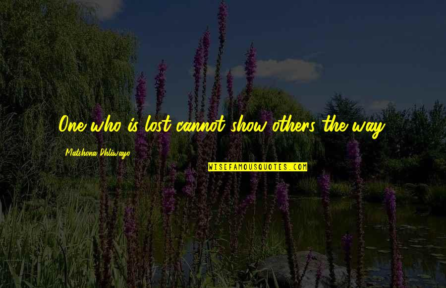 Wise Quotes Nd Quotes By Matshona Dhliwayo: One who is lost cannot show others the