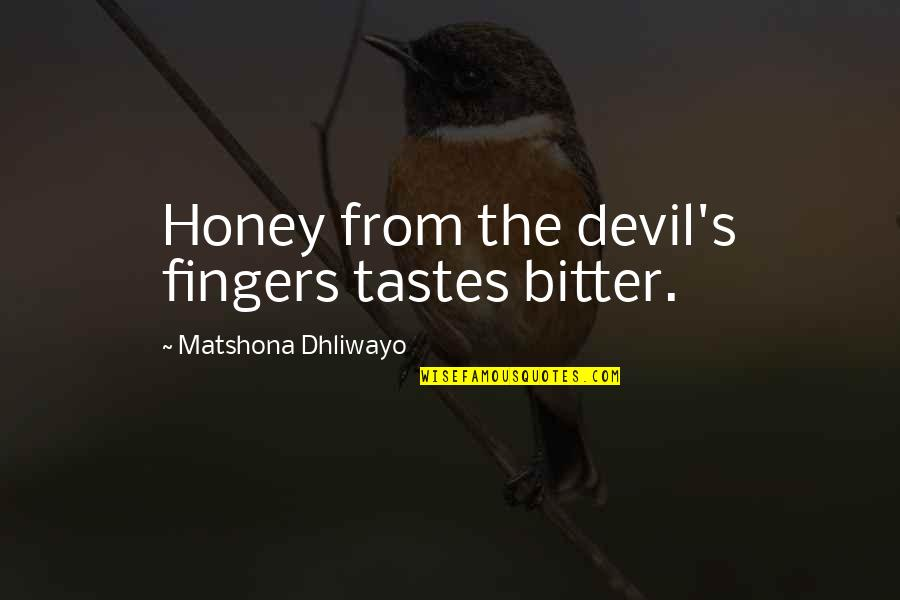 Wise Quotes Nd Quotes By Matshona Dhliwayo: Honey from the devil's fingers tastes bitter.