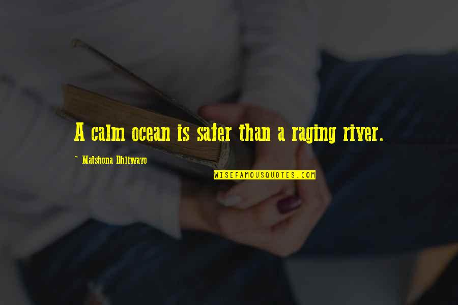 Wise Quotes Nd Quotes By Matshona Dhliwayo: A calm ocean is safer than a raging