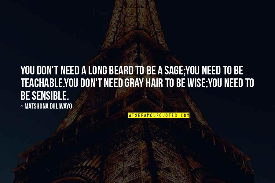 Wise Quotes Nd Quotes By Matshona Dhliwayo: You don't need a long beard to be