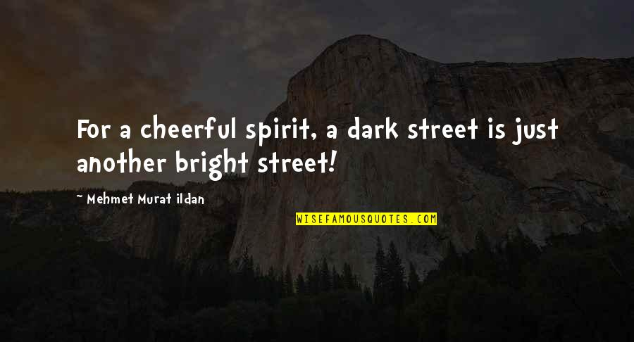 Wise Quotes Nd Quotes By Mehmet Murat Ildan: For a cheerful spirit, a dark street is