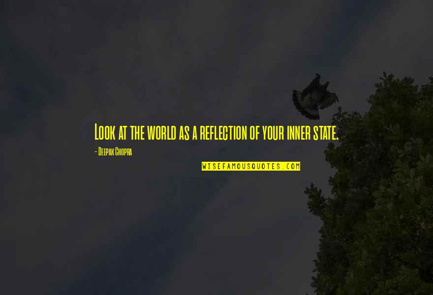Wise Singapore Quotes By Deepak Chopra: Look at the world as a reflection of
