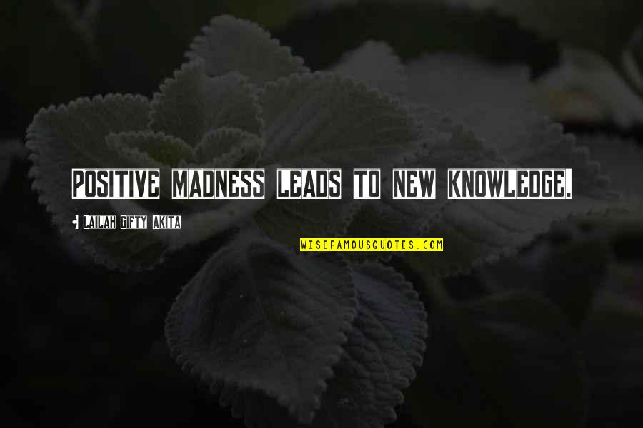 Wise Singapore Quotes By Lailah Gifty Akita: Positive madness leads to new knowledge.