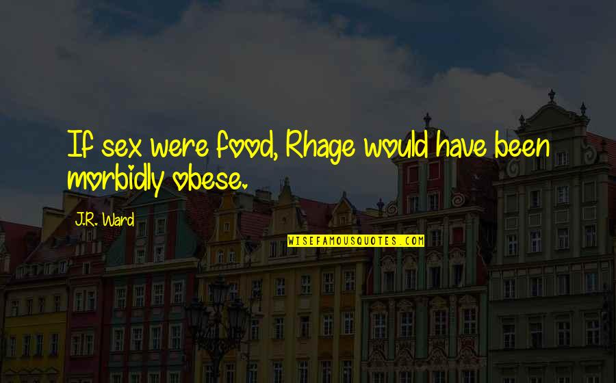 Wiseguy Quotes By J.R. Ward: If sex were food, Rhage would have been