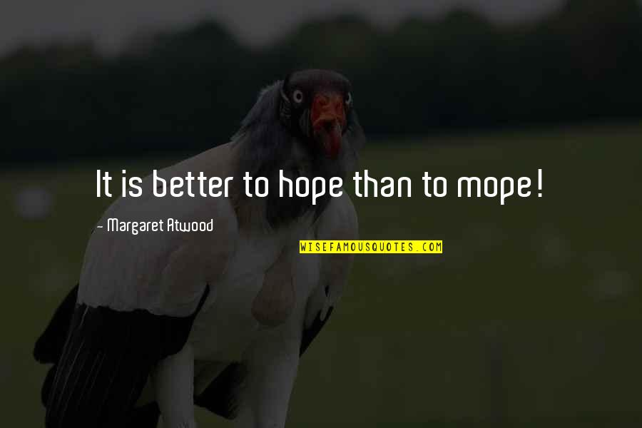 Wiseguy Quotes By Margaret Atwood: It is better to hope than to mope!