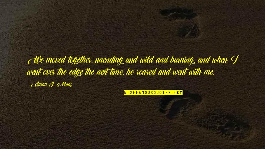Wiseguy Quotes By Sarah J. Maas: We moved together, unending and wild and burning,