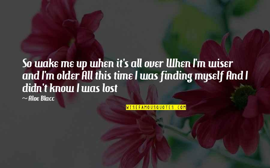 Wiser And Older Quotes By Aloe Blacc: So wake me up when it's all over