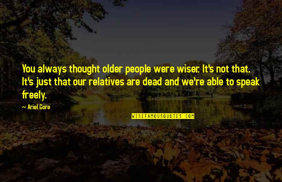 Wiser And Older Quotes By Ariel Gore: You always thought older people were wiser. It's
