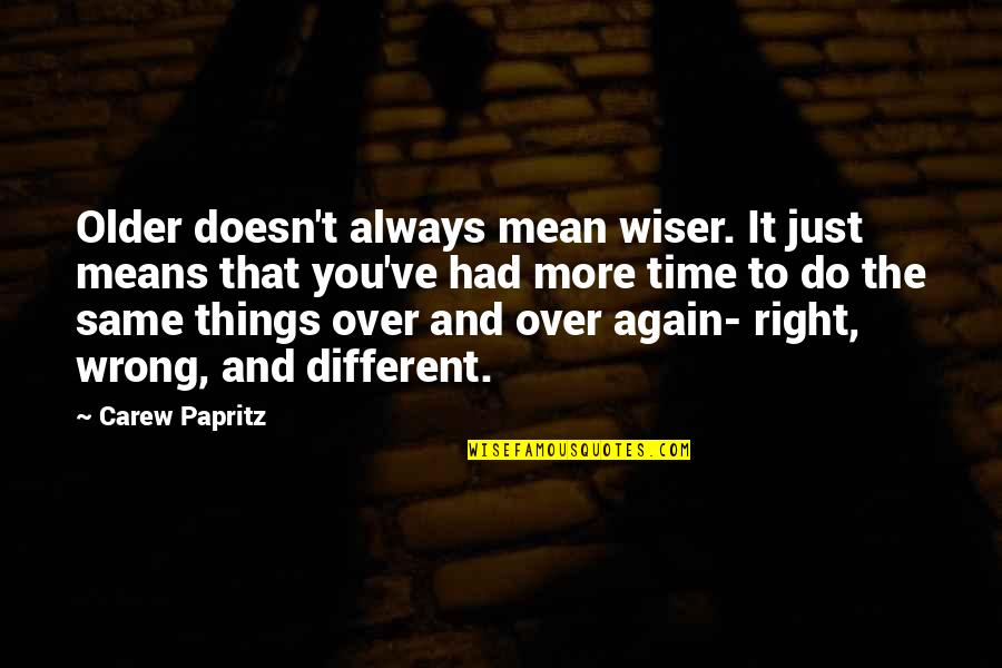 Wiser And Older Quotes By Carew Papritz: Older doesn't always mean wiser. It just means