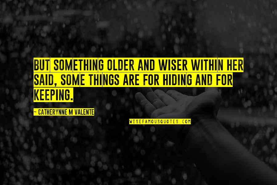 Wiser And Older Quotes By Catherynne M Valente: But something older and wiser within her said,