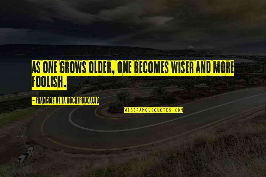 Wiser And Older Quotes By Francois De La Rochefoucauld: As one grows older, one becomes wiser and
