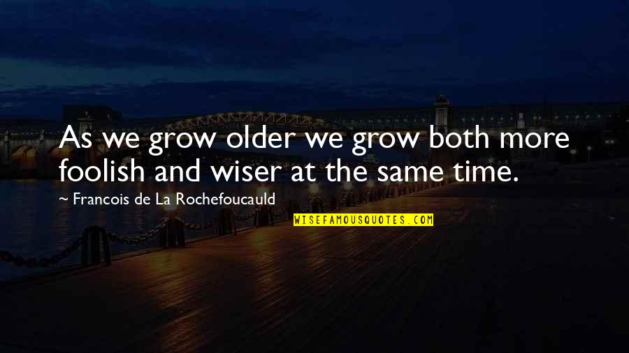 Wiser And Older Quotes By Francois De La Rochefoucauld: As we grow older we grow both more