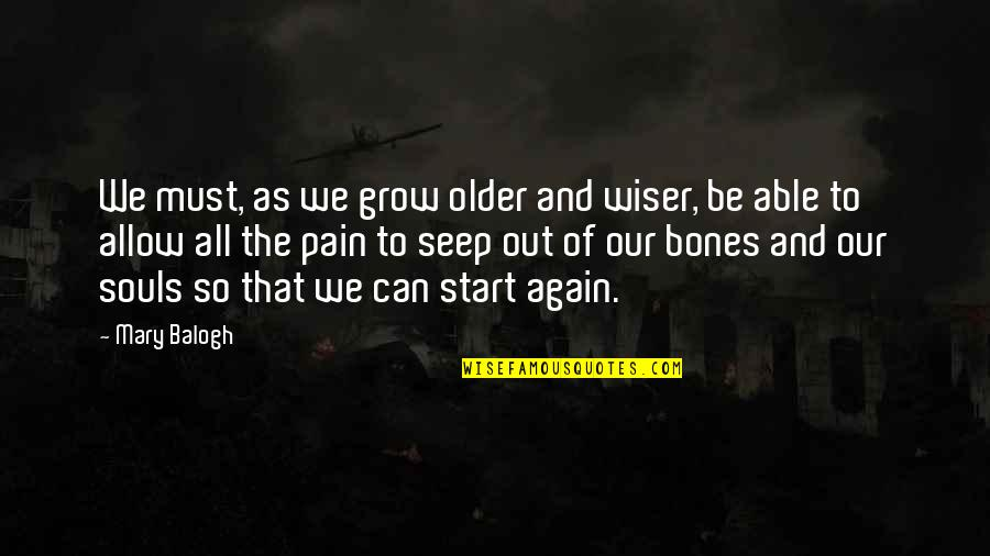 Wiser And Older Quotes By Mary Balogh: We must, as we grow older and wiser,