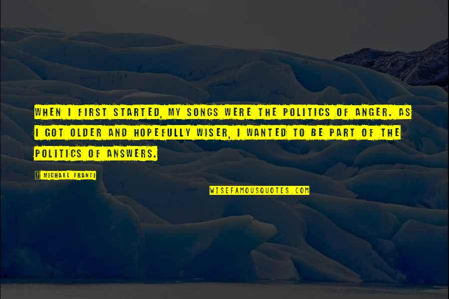 Wiser And Older Quotes By Michael Franti: When I first started, my songs were the