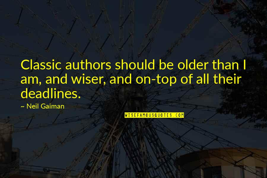 Wiser And Older Quotes By Neil Gaiman: Classic authors should be older than I am,