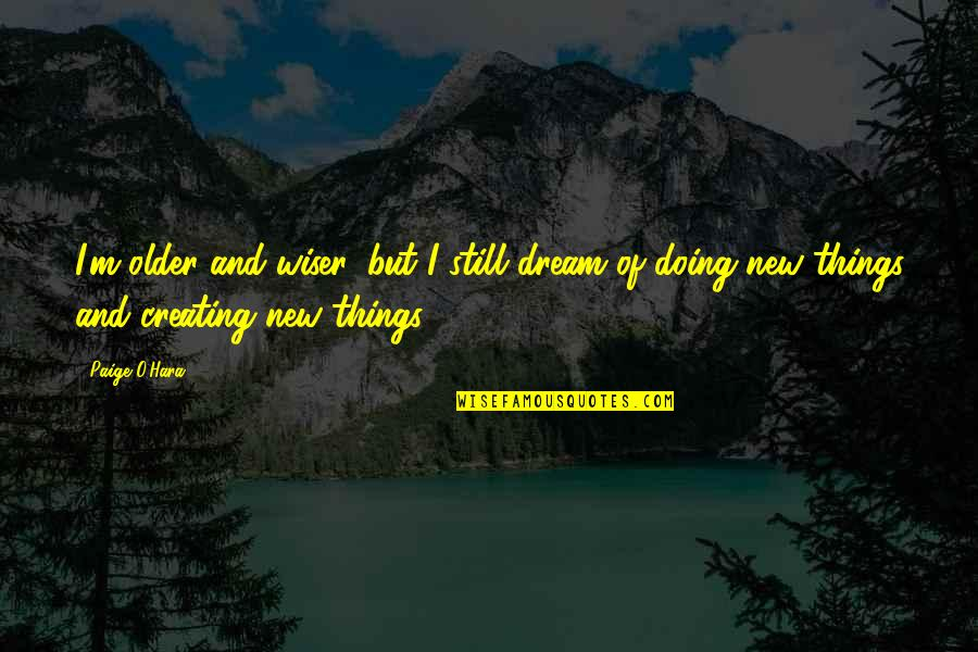 Wiser And Older Quotes By Paige O'Hara: I'm older and wiser, but I still dream