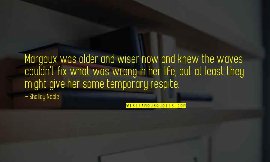 Wiser And Older Quotes By Shelley Noble: Margaux was older and wiser now and knew