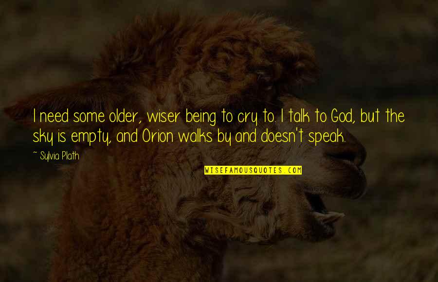 Wiser And Older Quotes By Sylvia Plath: I need some older, wiser being to cry
