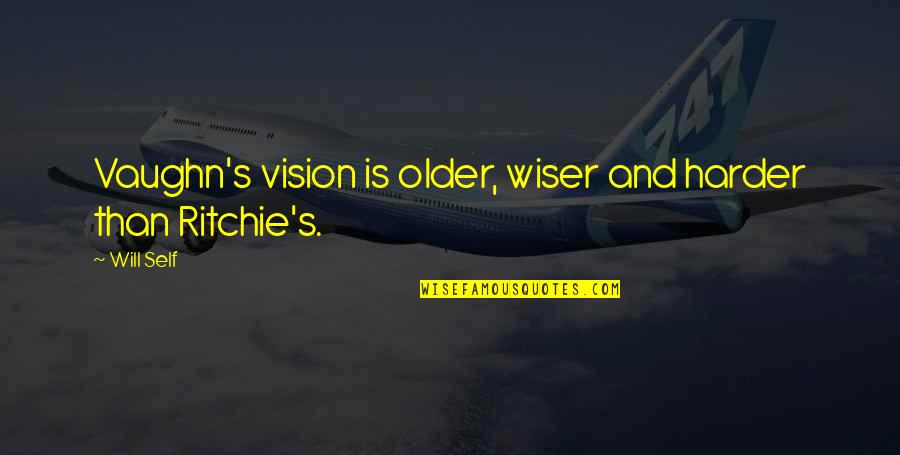 Wiser And Older Quotes By Will Self: Vaughn's vision is older, wiser and harder than