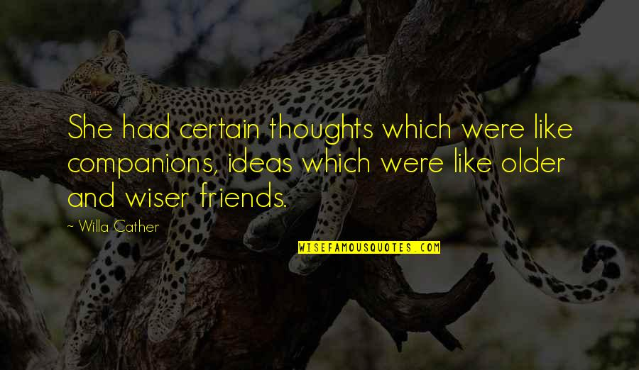 Wiser And Older Quotes By Willa Cather: She had certain thoughts which were like companions,